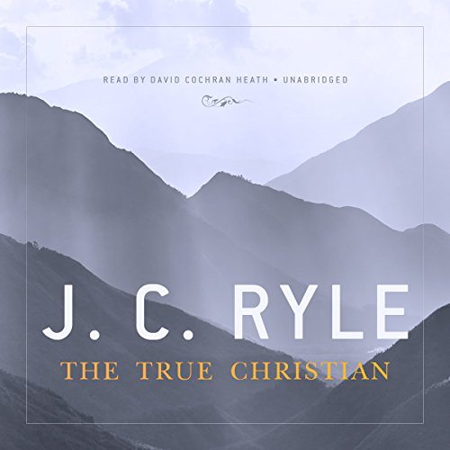 The True Christian -: J. C. Ryle