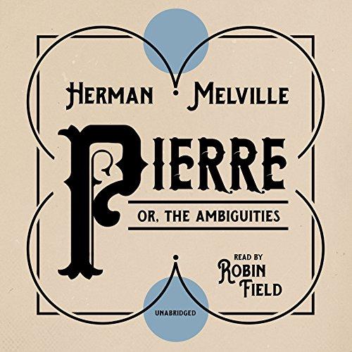 Pierre - or, The Ambiguities: Herman Melville