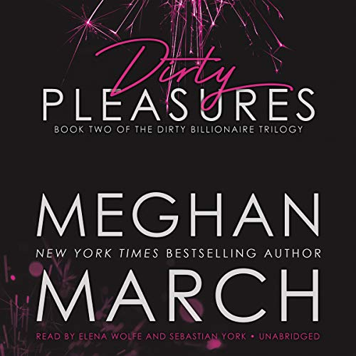 Dirty Pleasures (Dirty Billionaire Trilogy): Meghan March