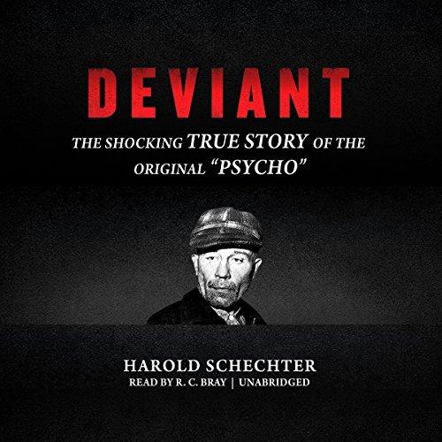 "Deviant - The Shocking True Story of the Original ""Psycho�: Harold Schechter"