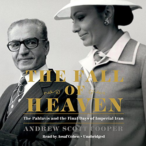 The Fall of Heaven: The Pahlavis and the Final Days of Imperial Iran (Compact Disc): Andrew Scott ...
