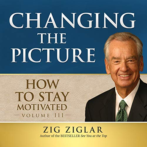 How to Stay Motivated: Changing the Picture: Library Edition (Made for Success): Zig Ziglar