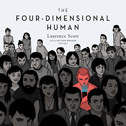 The Four-Dimensional Human: Ways of Being in the Digital World: Laurence Scott
