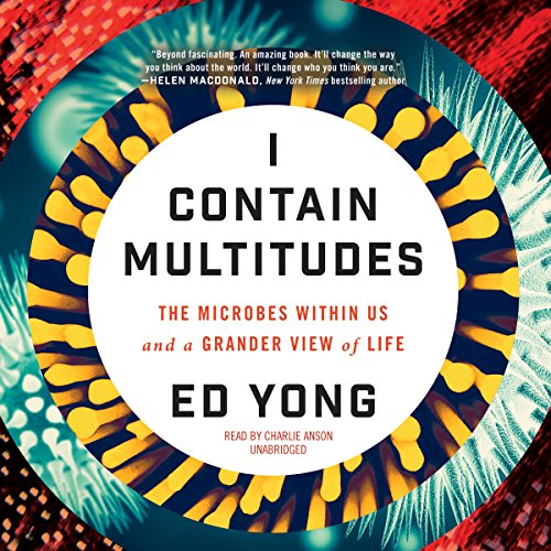 I Contain Multitudes: The Microbes Within Us and a Grander View of Life (Compact Disc): Ed Yong