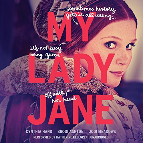My Lady Jane -: Cynthia Hand; Brodi Ashton; Jodi Meadows