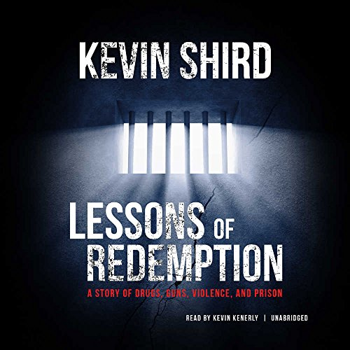 Lessons of Redemption - A Story of Drugs, Guns, Violence, and Prison: Kevin Shird