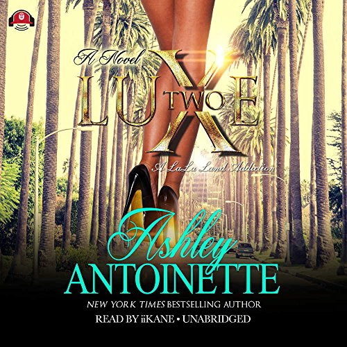 Luxe 2: A LaLa Land Addiction (Luxe Series, Book 2): Ashley Antoinette