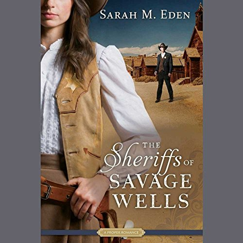 The Sheriffs of Savage Wells: A Proper Romance (Proper Romance Series): Sarah M. Eden