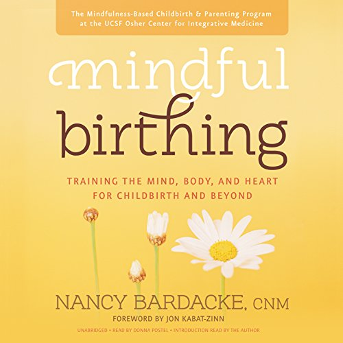 9781504754903: Mindful Birthing: Training the Mind, Body, and Heart for Childbirth and Beyond