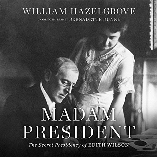 9781504756402: Madam President: The Secret Presidency of Edith Wilson