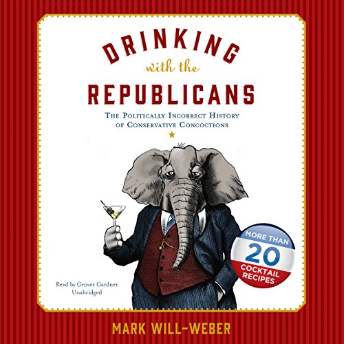 9781504756471: Drinking with the Republicans: The Politically Incorrect History of Conservative Concoctions