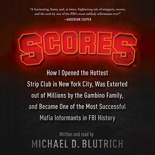 9781504758673: Scores: How I Opened the Hottest Strip Club in New York City, Was Extorted out of Millions by the Gambino Family, and Became One of the Most Successful Mafia Informants in FBI History