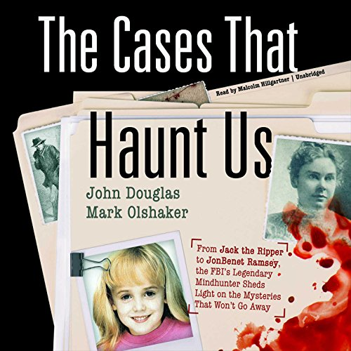 9781504766517: The Cases That Haunt Us: From Jack the Ripper to JonBenet Ramsey, the FBI's Legendary Mindhunter Sheds New Light on the Mysteries That Won't Go Away