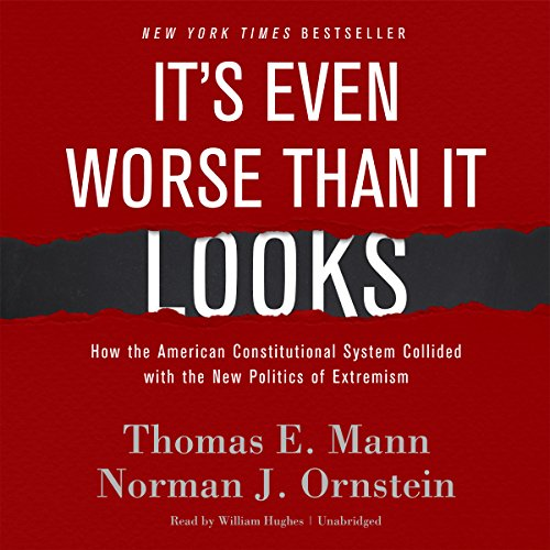 It's Even Worse Than It Looks: How the American Constitutional System Collided with the New ...