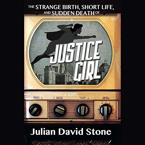 9781504768030: The Strange Birth, Short Life, and Sudden Death of Justice Girl
