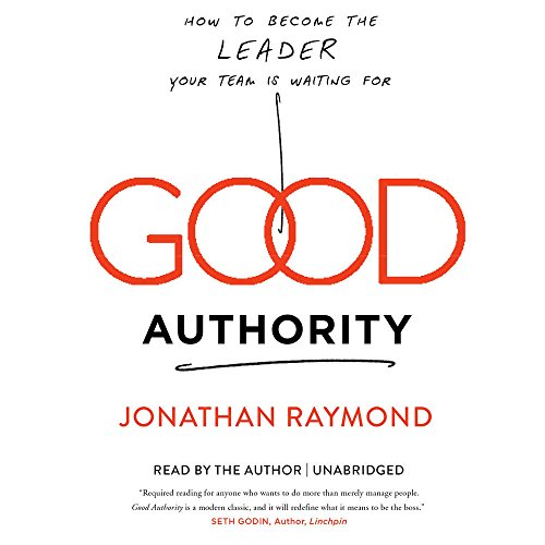 Good Authority: How to Become the Leader Your Team Is Waiting for (Compact Disc): Jonathan Raymond