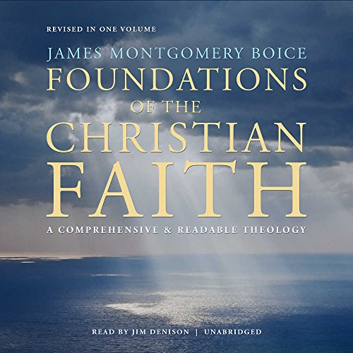 9781504777216: Foundations of the Christian Faith, Revised in One Volume: A Comprehensive & Readable Theology