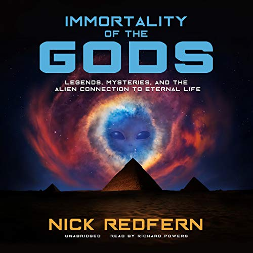 9781504778510: Immortality of the Gods: Legends, Mysteries, and the Alien Connection to Eternal Life
