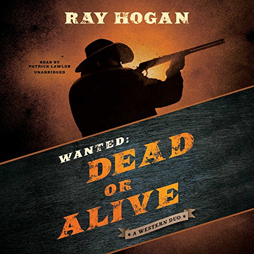 Wanted: Dead or Alive: A Western Duo: Ray Hogan