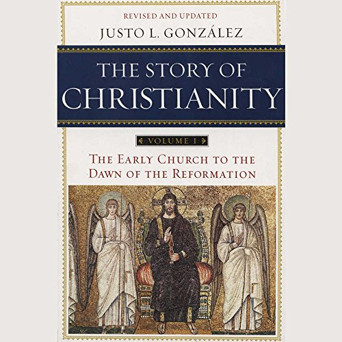 9781504792035: The Story of Christianity, Vol. 1, Revised and Updated: The Early Church to the Dawn of the Reformation