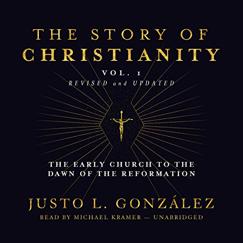 The Story of Christianity, Vol. 1, Revised and Updated: The Early Church to the Dawn of the ...