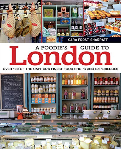 A Foodie's Guide to London: Cara Frost-Sharratt