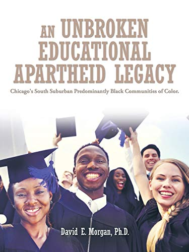9781504900560: An Unbroken Educational Apartheid Legacy: Chicago's South Suburban Predominantly Black Communities of Color.