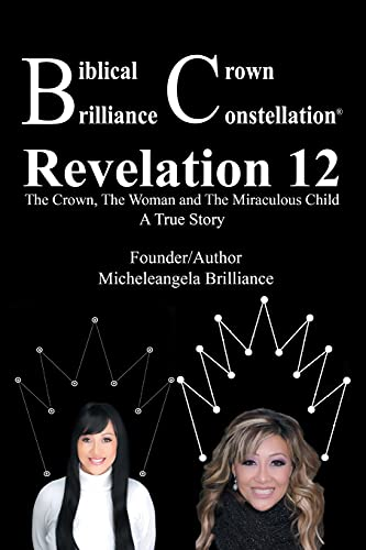 9781504901703: Biblical Crown Brilliance Constellation: Revelation 12 The Crown, The Woman and Miraculous Child A True Story