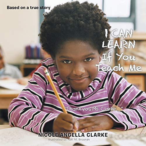 I Can Learn: If You Teach Me: Clarke, Nicole Angella