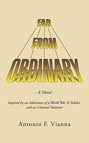 9781504905220: Far from Ordinary: A Novel - Inspired by an Adventure of a World War II Solider and an Unusual Souvenir