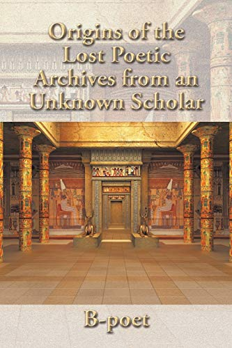 9781504905534: Origins of the Lost Poetic Archives from an Unknown Scholar