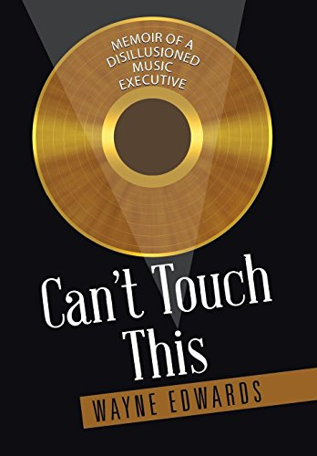 9781504905961: Can't Touch This: Memoir of a Disillusioned Music Executive