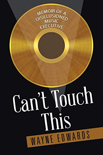 9781504905978: Can't Touch This: Memoir of a Disillusioned Music Executive