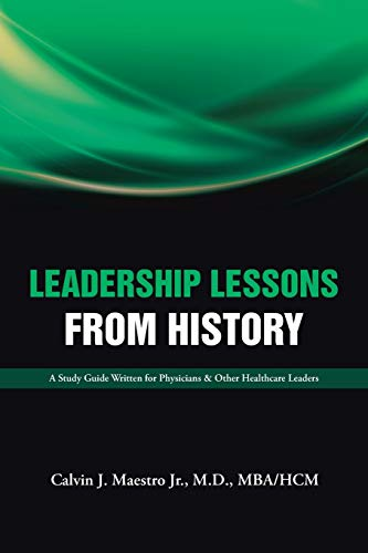 9781504906951: Leadership Lessons from History: A Study Guide Written for Physicians & Other Healthcare Leaders