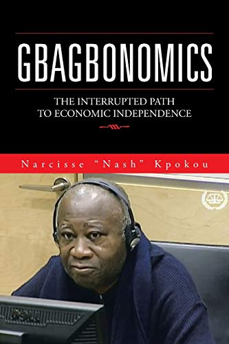 9781504908481: Gbagbonomics: The interrupted path to economic independence