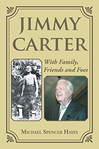 Jimmy Carter: With Family, Friends and Foes: Michael Spencer Hayes