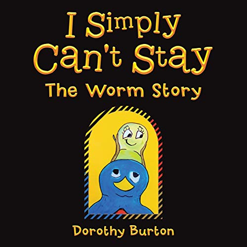 9781504910538: I Simply Can't Stay: The Worm Story