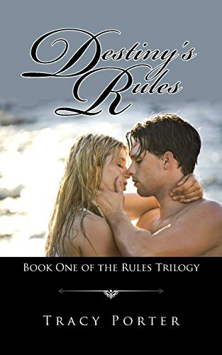 Destiny's Rules: Book One of the Rules Trilogy: Tracy Porter