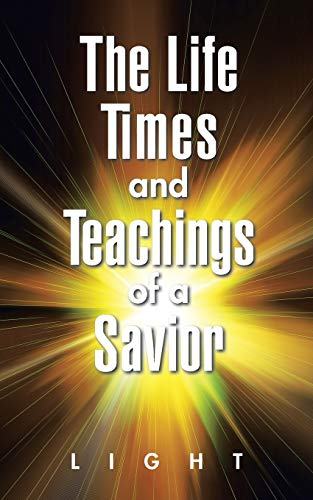 9781504913751: The Life, Times, and Teachings of a Savior