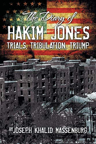 The Diary of Hakim Jones: Trials, Tribulation, Triump: Joseph Khalid Massenburg