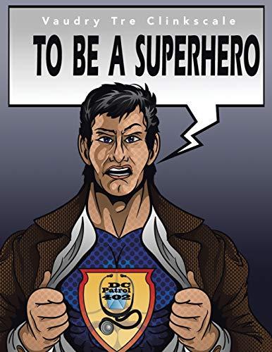 9781504915328: To Be A Superhero