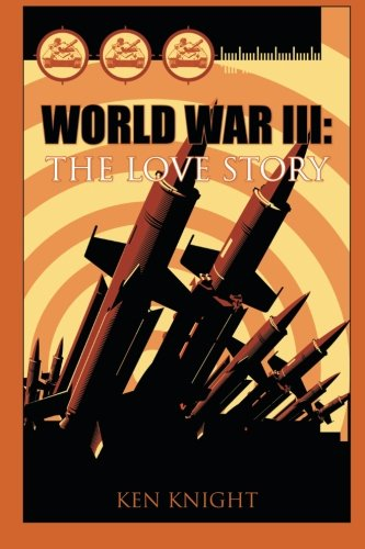 World War Iii: The Love Story: Ken Knight