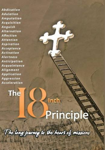 9781504918152: The 18inch Principle: The Long Journey to the Heart of Missions