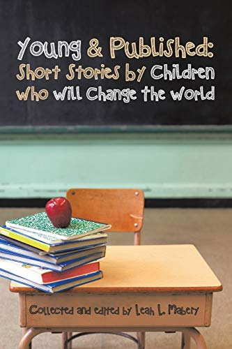 9781504918169: Young & Published: Short Stories by Children Who Will Change the World