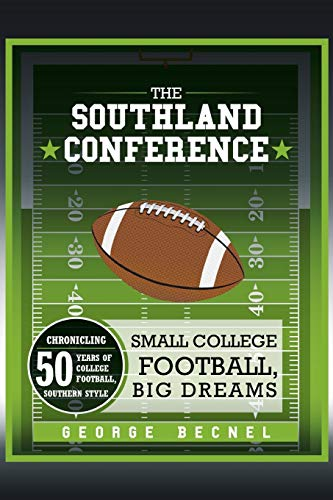 The Southland Conference: Small College Football, Big Dreams: George Becnel