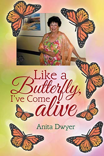 Like a Butterfly, I've Come Alive: Dwyer, Anita