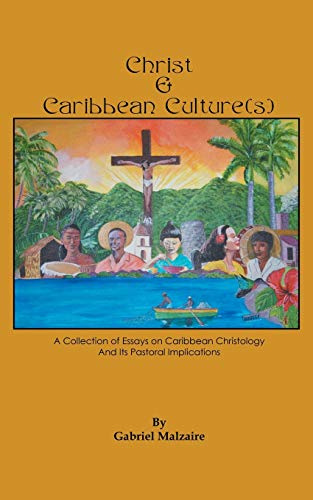 Christ & Caribbean Culture(s): A Collection of Essays on Caribbean Christology and Its Pastoral...