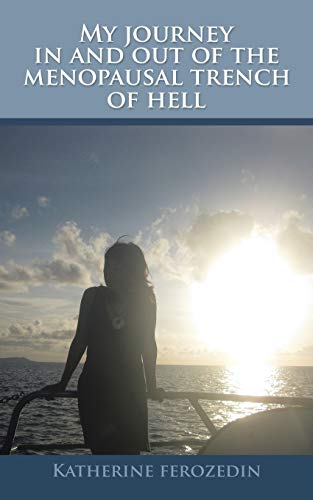 9781504921749: My Journey in and out of the Menopausal Trench of Hell