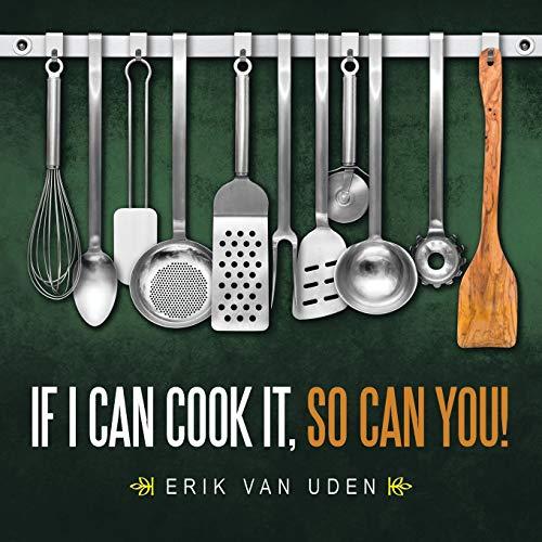 If I can cook it, so can you!: Erik Van Uden