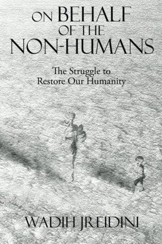 9781504924290: On Behalf of the Non-Humans: The Struggle to Restore Our Humanity